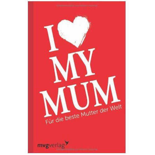I love my mom - Für die beste Mutter der Welt